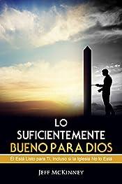 Lo Suficientemente Bueno Para Dios: Él Está Listo para Ti, Incluso si la Iglesia No lo Está (Spanish Edition)