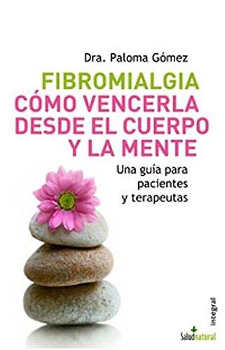 Fibromialgia. Cómo vencerla desde el cuerpo y la mente (Spanish Edition)