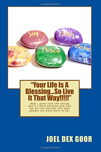 """Read Online """"Your Life Is A Blessing...So Live It That Way!!!!!"""": How I grew into the loving spirit I have become, and how we all can become the best people we were born to be! pdf epub"""
