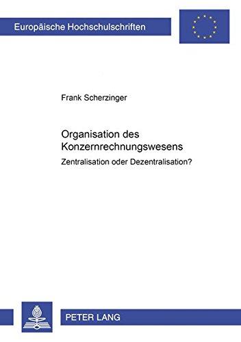 Read Online Organisation des Konzernrechnungswesens: Zentralisation oder Dezentralisation? (Europäische Hochschulschriften / European University Studies / Publications Universitaires Européennes) (German Edition) pdf epub