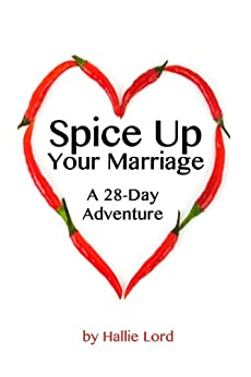 Spice Up Your Marriage: A 28-Day Adventure by [Lord, Hallie]