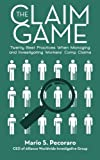 The Claim Game: Twenty Best Practices When Managing and Investigating Workers' Comp Claims