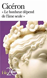 """Le bonheur dépend de l'âme seule : """"Tusculanes, livre V"""", Cicéron"""