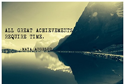 (MR.CI Maya Angelou- All Great Achievements Require Time Poster Wall Print|Inspirational Motivational Gym Classroom Home Office Dorm|18 X 12)