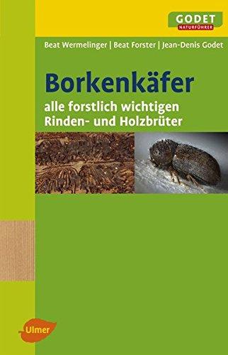 Borkenkäfer: Alle forstlich wichtigen Rinden und Holzbrüter (GODET Naturführer)