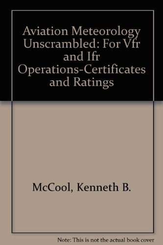 Aviation Meteorology Unscrambled: For Vfr and Ifr Operations-Certificates and Ratings