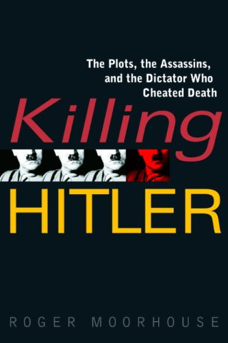 Killing Hitler: The Plots, the Assassins, and the Dictator Who Cheated Death cover