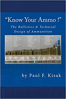 Know Your Ammo The Ballistics Technical Design Of Ammunition Contains Best Load Technical Data For Over 200 Of The Most Popular Calibers Amazon Com Br