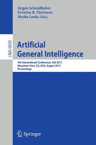 Artificial General Intelligence: 4th International Conference, AGI 2011, Mountain View, CA, USA, August 3-6, 2011, Proceedings (Lecture Notes in Computer Science)