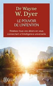 Le pouvoir de l'intention : Apprendre à co-créer le monde à votre façon par Dyer