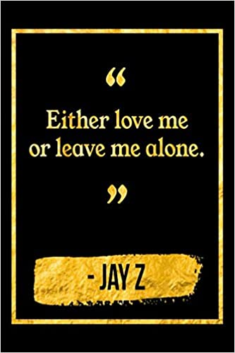Either Love Me Or Leave Me Alone Black And Gold Jay Z Quote
