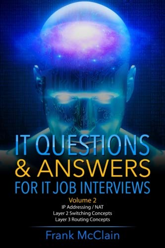 IT Questions & Answers For IT Job Interviews (IP Addressing / NAT / Layer 2 Switching Concepts / Layer 3 Routing Concepts) (Volume 2) (Switching And Routing Interview Questions With Answers)