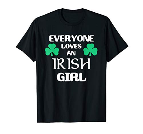 (Everyone Loves an Irish Girl Green Shamrocks T Shirt)