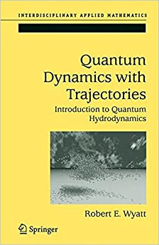 Quantum Dynamics with Trajectories: Introduction to Quantum Hydrodynamics (Interdisciplinary Applied Mathematics)