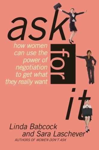 Ask For It: How Women Can Use Negotiation to Get What They Really Want cover