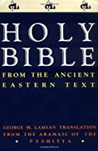 Holy Bible: From the Ancient Eastern Text: George M. Lamsa's Translation From the Aramaic of the Peshitta