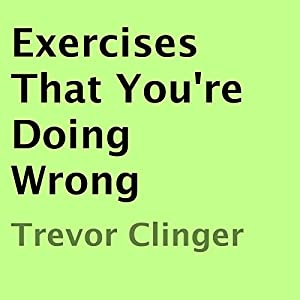 Exercises That You're Doing Wrong Audiobook
