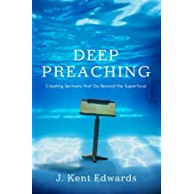 Deep Preaching: Creating Sermons that Go Beyond the Superficial