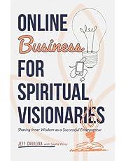 Online Business for Spiritual Visionaries: Sharing Inner Wisdom as a Successful Entrepreneur