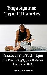 YOGA AGAINST TYPE2 DIABETES -- How to Use Yoga to Combat Type 2 Diabetes