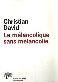 Le mélancolique sans mélancolie par Christian David