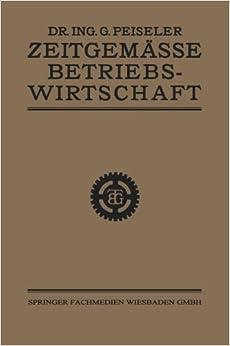 Book Zeitgem????sse Betriebswirtschaft: I. Teil: Grundlagen (German Edition) by Dr. Ing. Gottlieb Peiseler (1921-01-01)