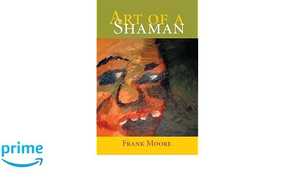 Art Of A Shaman: Amazon ca: Frank Moore: Books
