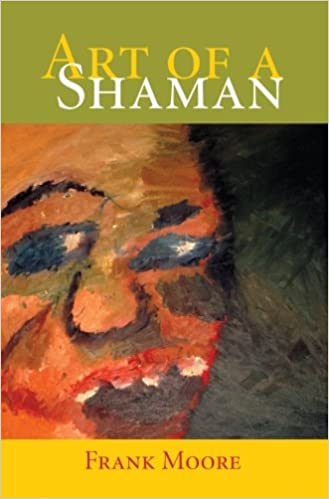 Art Of A Shaman: Amazon ca: Frank Moore: Books