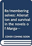 Re/membering selves: Alienation and survival in the novels of Margaret Atwood and Margaret Laurence (Creative new literature series)