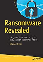 Ransomware Revealed: A Beginner's Guide to Protecting and Recovering from Ransomware Attacks Front Cover