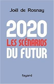 2020 : Les Scénarios du futur : Comprendre le monde qui vient par Rosnay