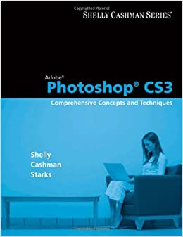 Adobe Photoshop CS3: Comprehensive Concepts and Techniques (Available Titles Skills Assessment Manager (SAM) - Office 2007)