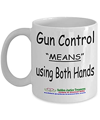 Gun Control Means Using Both Hands White Mug Unique Birthday, Special Or Funny Occasion Gift. Best 11 Oz Ceramic Novelty Cup for Coffee, Tea, Hot Chocolate Or Toddy