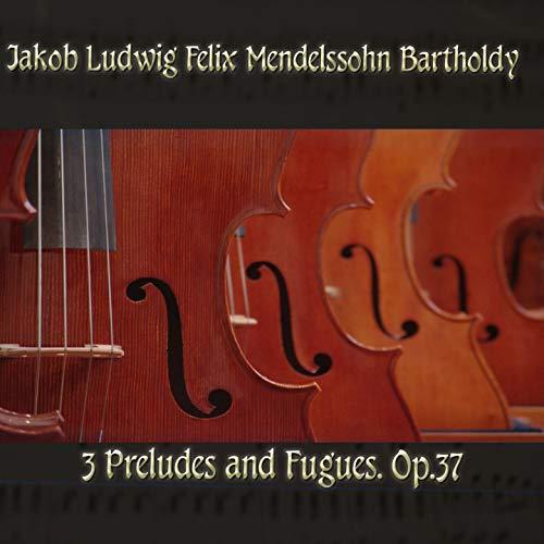 3 Preludes and Fugues, Op.37 in G Major, Op. 37: II. Prelude and Fugue II (Mendelssohn Prelude And Fugue In G Major)