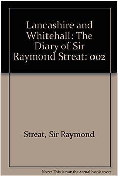 Lancashire and Whitehall: The Diary of Sir Raymond Streat: 002