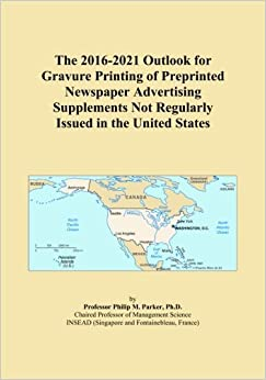 The 2016-2021 Outlook for Gravure Printing of Preprinted Newspaper Advertising Supplements Not Regularly Issued in the United States