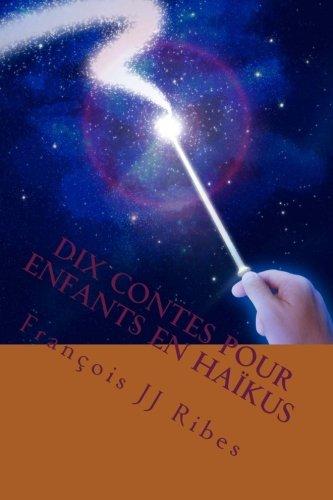 Dix contes pour enfnats en haikus (French Edition)