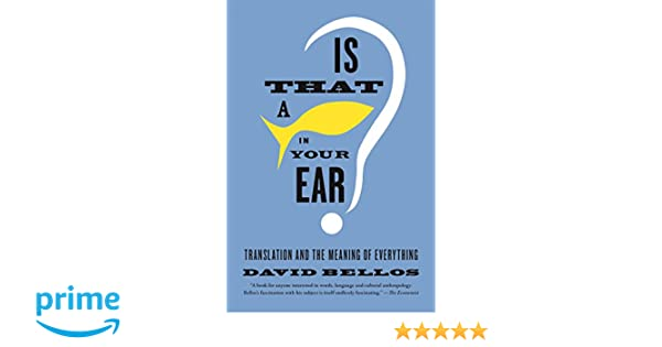 Is That a Fish in Your Ear?: Translation and the Meaning of Everything: Amazon.es: David Bellos: Libros en idiomas extranjeros