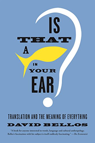 Is That a Fish in Your Ear?: Translation and the Meaning of Everything [David Bellos] (Tapa Blanda)