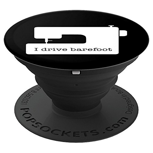 I Drive Barefoot Funny Sewing Machine Sew Seamstress - PopSockets Grip and Stand for Phones and Tablets by JK Designs