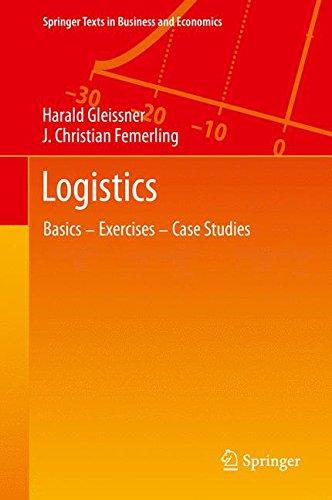 Logistics  Basics   Exercises   Case Studies  Springer Texts In Business And Economics