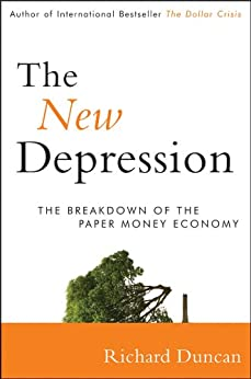 The New Depression: The Breakdown of the Paper Money Economy by [Duncan, Richard]
