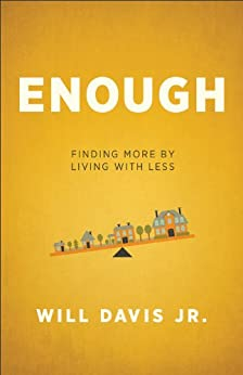 Enough: Finding More by Living with Less by [Davis Jr., Will]
