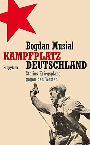 Kampfplatz Deutschland: Stalins Kriegspläne gegen den Westen