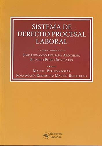 Sistema de Derecho Procesal Laboral por José Fernando Lousada Arochena,Ricardo Pedro Ron Latas,Manuel Bellido Aspas,Rosa María Rodríguez Martín-Retortillo