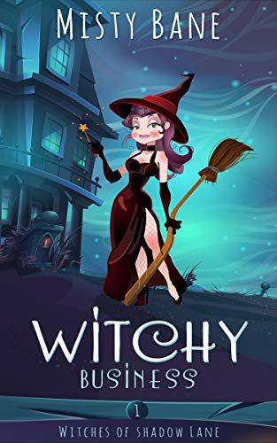 Witchy Business (Witches of Shadow Lane Paranormal Cozy Mystery Book 1) by [Bane, Misty]