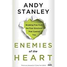 Enemies of the Heart: Breaking Free from the Four Emotions That Control You
