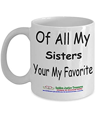 Of All My Sisters Your My Favorite White Mug Unique Birthday, Special Or Funny Occasion Gift. Best 11 Oz Ceramic Novelty Cup for Coffee, Tea, Hot Chocolate Or Toddy