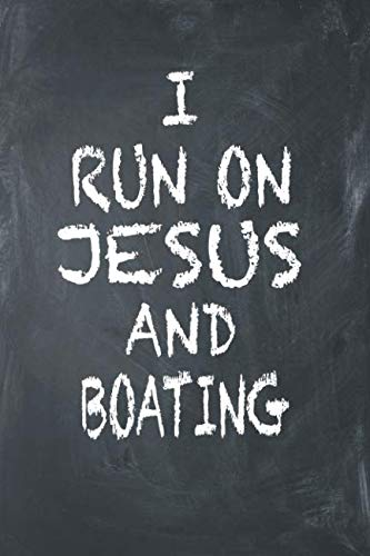 I Run On Jesus And Boating: 6x9 Ruled Notebook, Journal, Daily Diary, Organizer, Planner -