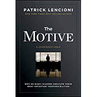The Motive: Why So Many Leaders Abdicate Their Most Important Responsibilities (English Edition)